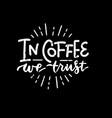 in coffee we trust - lettering phrase chalkboard vector image