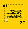 Inspirational motivational quote What you do today vector image vector image