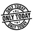 only today round grunge black stamp vector image vector image