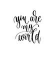 you are my world - hand lettering inscription to vector image vector image