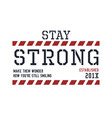 stay strong typography quotes for t-shirt vector image vector image