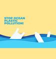 stop ocean plastic pollution paper art vector image