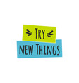 try new things quote lettering vector image
