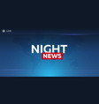 mass media night news breaking news banner live vector image vector image