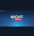 mass media night news breaking news banner live vector image vector image