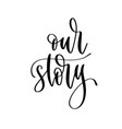 our story - hand lettering inscription to wedding vector image vector image