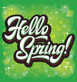 stylized calligraphic inscription hello spring on vector image