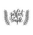 perfect couple - hand lettering inscription to vector image vector image