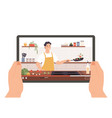 cooking video hands holding tablet with culinary vector image vector image