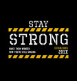 typography quotes stay strong for t-shirt printing vector image vector image