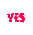 yes banner poster and sticker concept vector image vector image