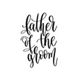 father groom - hand lettering inscription vector image