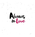 Alwaws in love quote vector image