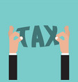 tax in hand tax management concept vector image