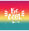 Hand drawn phrase Be cool vector image vector image