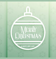 elegant christmas ball with merry christmas wishes vector image vector image