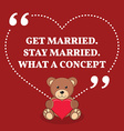 Inspirational love marriage quote Get married Stay vector image vector image