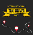 international taxi driver day template design for vector image vector image