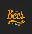 beer lettering logo just beer please on black vector image