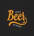 beer lettering logo just beer please on black vector image vector image