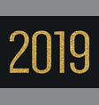 2019 year gold glitter numbers holidays vector image vector image