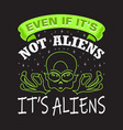 aliens quotes and slogan good for t-shirt even vector image vector image