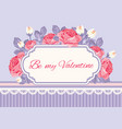 shabby chic background roses with be my valentine vector image vector image