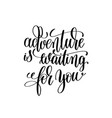 adventure is waiting for you black and white vector image vector image