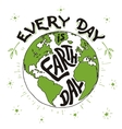 Every day is Earth day holiday card vector image vector image