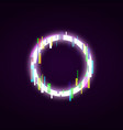 neon circle with glitch effect abstract style vector image