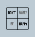 dont worry be happy inspiration and motivation vector image vector image