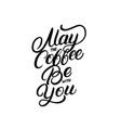 may the coffee be with you lettering quote vector image
