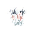 take me to stars - hand lettering romantic vector image