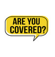 are you covered speech bubble vector image