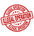 illegal operation red grunge round vintage rubber vector image