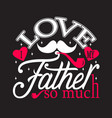 fatherday quotes and slogan good for t-shirt i vector image vector image