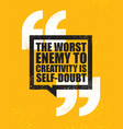 the worst enemy to creativity is self-doubt vector image vector image