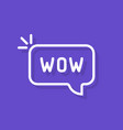 wow word in speech bubble vector image vector image