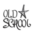 old school lettering hand drawing vector image