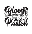 gardener quotes and slogan good for t-shirt bloom vector image vector image