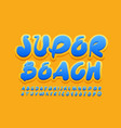 bright emblem super beach handwritten font vector image