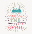 handdrawn poster with lettering explore the world vector image