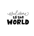 welcome to the world black lettering vector image