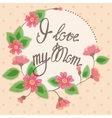 Vintage card with floral frame I love my Mom vector image vector image