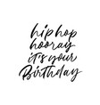 hip hop hooray it is your birthday calligraphy vector image vector image