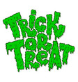trick or treat lettering phrase in slime style vector image vector image
