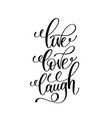 live love laugh black and white handwritten vector image vector image