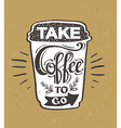 Take Coffee to go Hipster Vintage Stylized vector image vector image