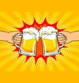 hands with mugs of beer pop art vector image vector image