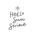 hello sunshine sun calligraphy quote lettering vector image